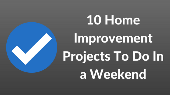 10 Home Improvement Projects You Can Do In a Weekend