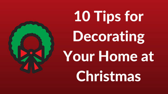 10 Tips for Decorating Your Home This Christmas | Christmas Decorating Hacks