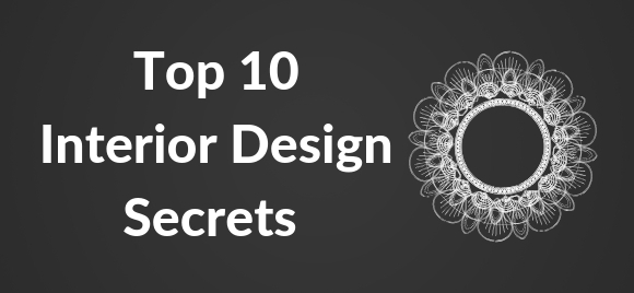 Top 10 Interior Design Secrets