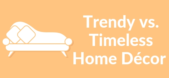 Trendy VS Timeless home decor