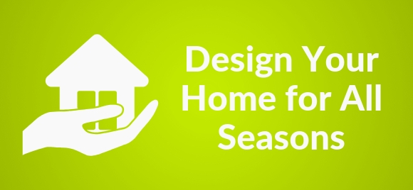 Design your home for all seasons