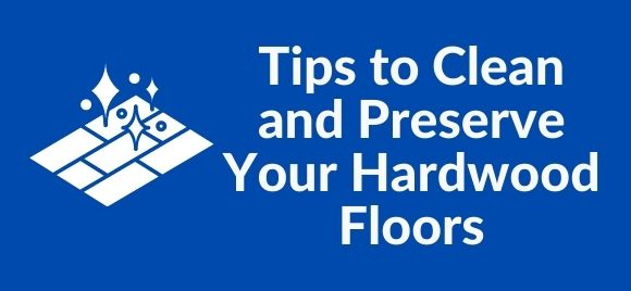 tips to clean and preserve your hardwood floors
