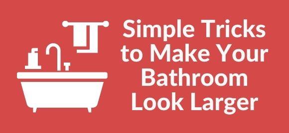 make your bathroom look bigger